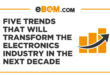 Five trends that will transform the electronics industry in the next decade